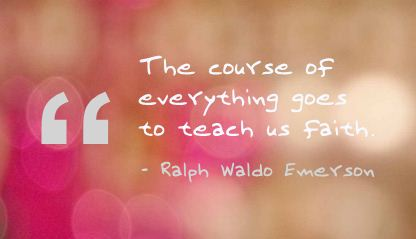 The Course of Everything Goes to Teach us Faith ~ Faith Quote