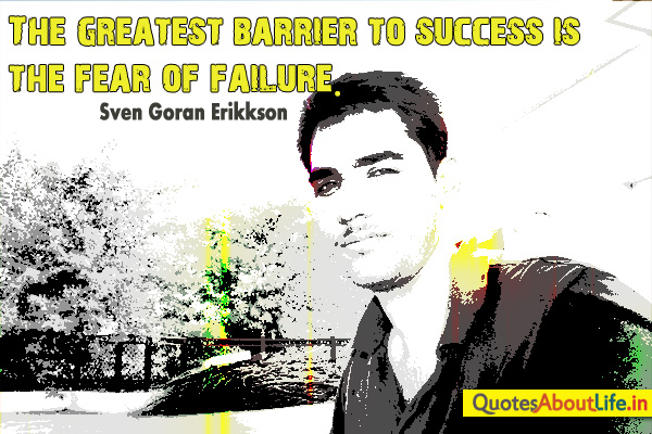 The Createst Barrier To Success Is The Fear of Failure ~ Failure Quote
