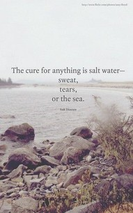 The Cure for anything is salt water ~ Environment Quote
