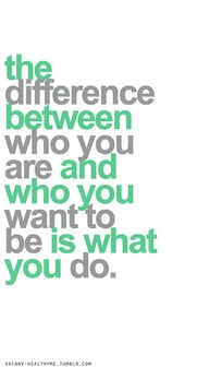 The Difference between who you are and who you want to be is what you do ~ Education Quote