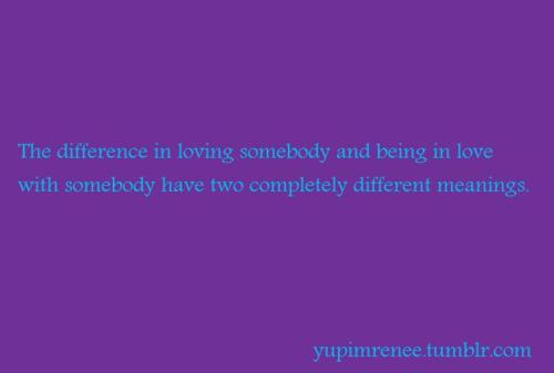 the difference in loving somebody and being in love being in love