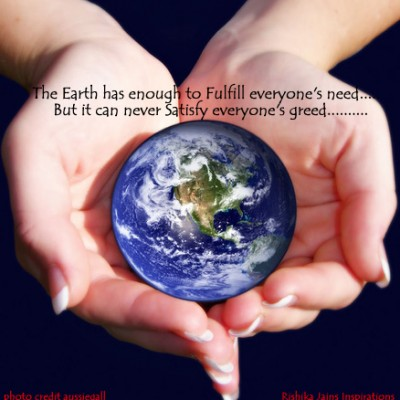 The Earth has Enough to Fulfill Everyone's Need ~ Earth Quote