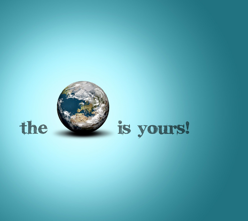 The Earth Is Yours! ~ Earth Quote