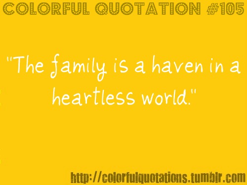 """""""The Family Is a Haven In a Heartless World"""" ~ Family Quote"""