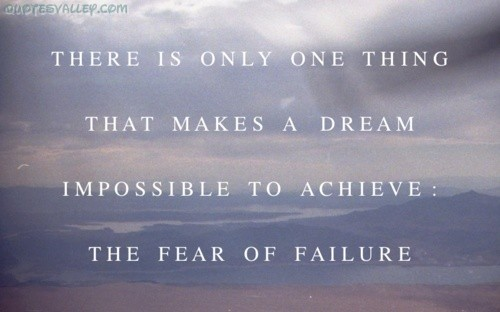 The Fear Of Failure ~ Failure Quote