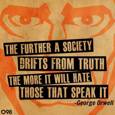 The Further A Society Drifts From Truth The More It Will Hate Those That Speak It ~ Democracy Quote