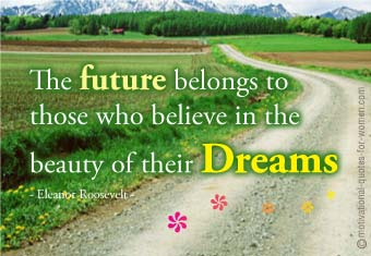 The Future belongs to those who believe in the beauty of their Dreams ~ Dreaming Quote