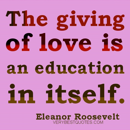 The Giving Of Love Is An Education In Itself Education Quote