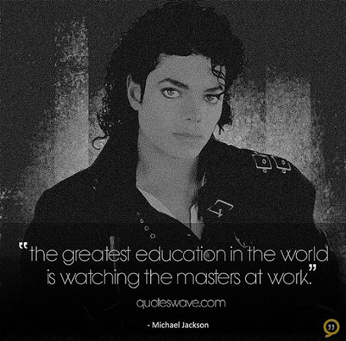 """""""The Greatest Education In the World is Watching the Masters at Work"""" ~ Education Quote"""