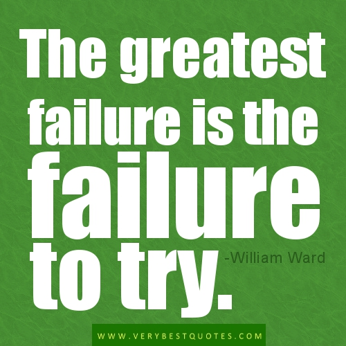 The Greatest Failure Is the Failure to Try ~ Failure Quote