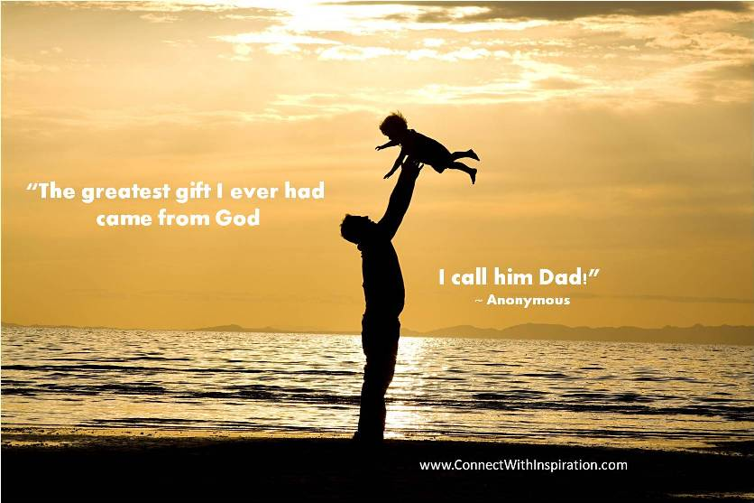 The Greatest Gift I Ever Had Came from God ~ Father Quote