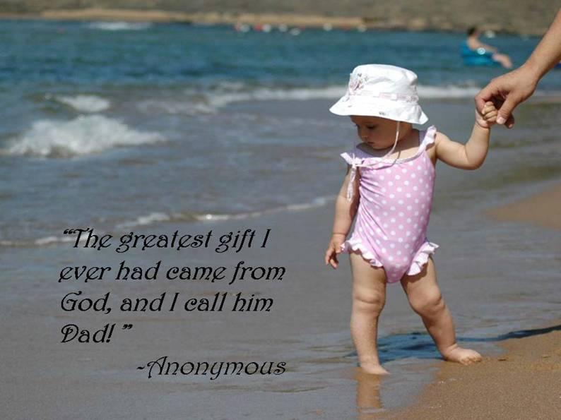 The greatest gift I Ever had same form God and I call Him Dad ~ Father Quote