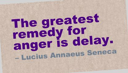 The Greatest remedy for anger is delay