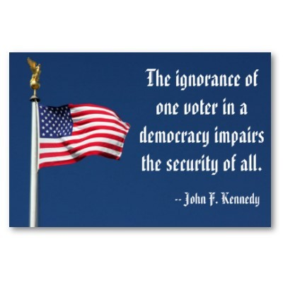 The Ignorance of One Voter In a Democracy Impairs the Security of all  ~ Democracy Quote