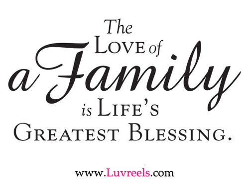 The Love of a Family Is Life's Greatest Blessing ~ Family Quote
