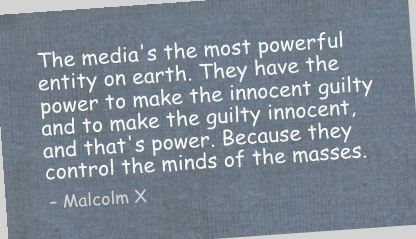 The Media's the most Powerful Entity on Earth ~ Earth Quote