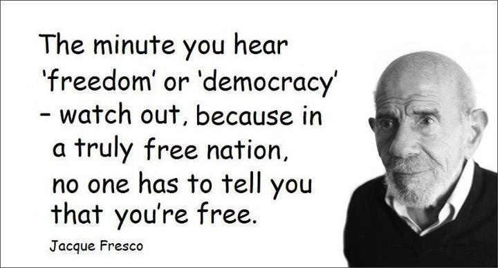 The Minute You Hear 'Freedom' or 'Democracy' watch out,because in a truly free nation,no one has to tell you that you're free ~ Democracy Quote