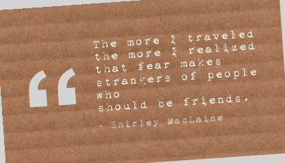 The More I Traveled the More ~ Fear Quote