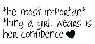The Most important thing a girl wears is her Confidence ~ Confidence Quote