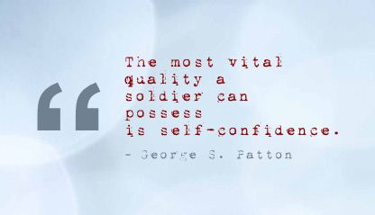 The Most Vital Quality a Soldier Can Posses Is Self Confidence ~ Confidence Quote