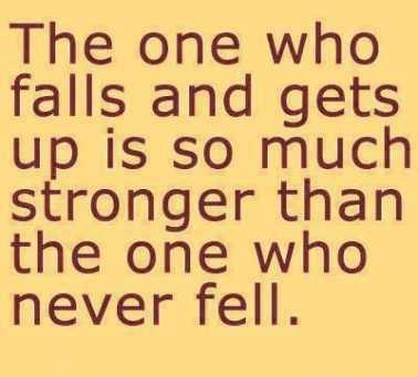 The One who Falls and gets Up Is So Much Stronger than the one who never Fell ~ Failure Quote