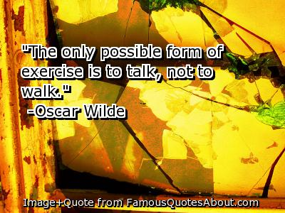 """""""The Only Possible form of Exercise Is to talk,Not to walk"""" ~ Exercise Quote"""