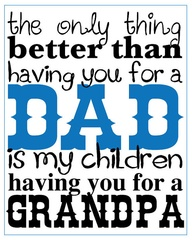 The Only thing better than having you for a dad ~ Father Quote