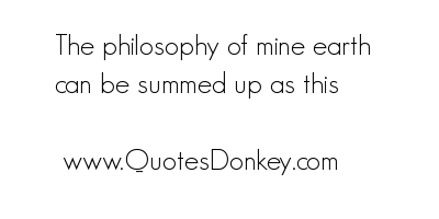 The Philosophy of Mine Earth can be summed Up as this ~ Earth Quote