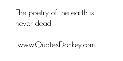 The Poetry of the Earth Is never dead ~ Earth Quote