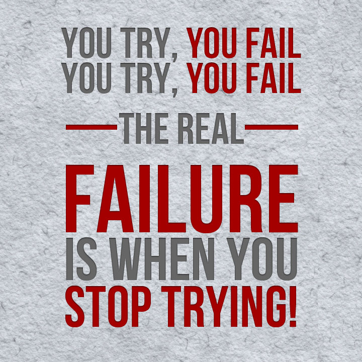 Inspirational Quotes About Failure: The Real Failure Is When You Stop Trying!