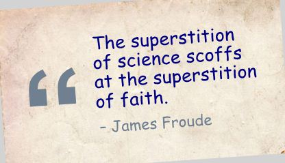 The Superstition of Science Scoffs at the Superstition of Faith ~ Faith Quote