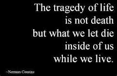 The Tragedy of Life Is Not Death ~ Fear Quote