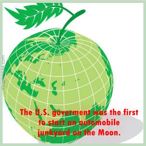 The U.S. government was the first to start an automobile junkyard on the Moon ~ Environment Quote