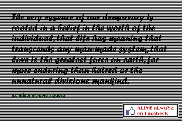 The Very Essence of our Democracy Is rooted In a Belief In the Worth of the Individual ~ Democracy Quote