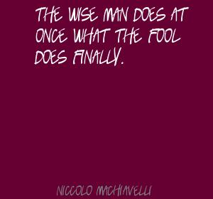 The wise man does at once what the fool does finally ~ Fools Quote