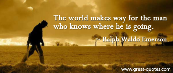 The World Makes Way for the man who knows where he is going ~ Confidence Quote