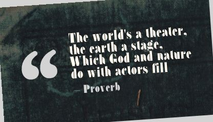 The World's theater,the Earth a stage ~ Earth Quote