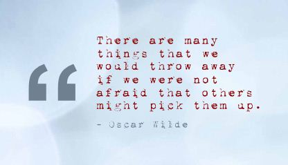 There are many things that we would throw away If We were not afraid that others might pick then up ~ Fear Quote