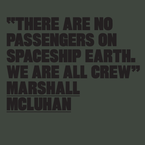 There Are No PAssengers On Spaceship Earth ~ Earth Quote