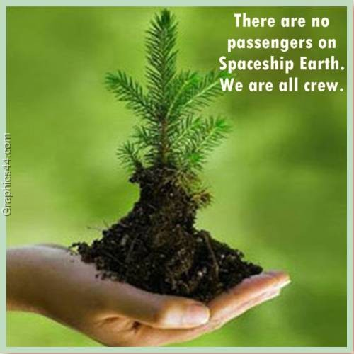 There are no passengers on Spaceship Earth. We are all crew ~ Environment Quote
