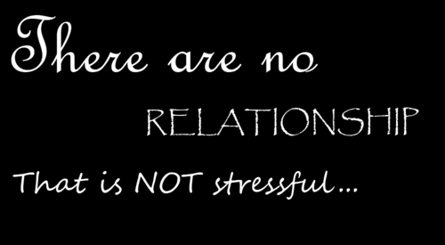 There are no Relationship That Is Not Stressful ~ Family Quote
