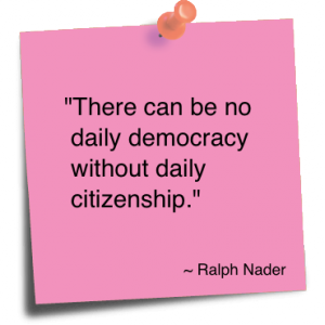 """There Can be no Daily Democracy without Daily Citizenship"" ~ Democracy Quote"