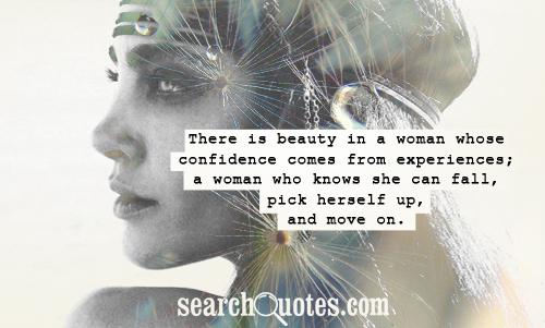There Is a Beauty in a woman whose confidence comes from experiences ~ Confidence Quote