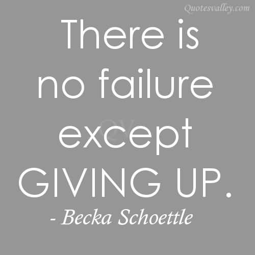 Motivational Quotes Failure: There Is No Failure Except Giving Up