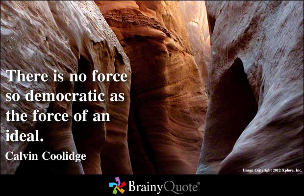 There Is No Force so Democratic as the Force of an Ideal ~ Democracy Quote