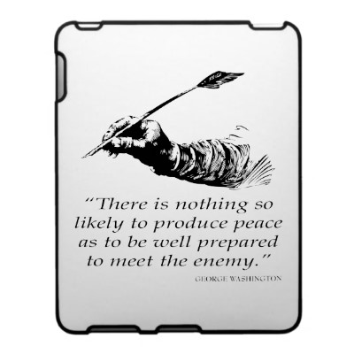 """""""There Is Nothing so likely to produce peace as to be well Prepared to meet the Enemy"""" ~ Enemy Quote"""