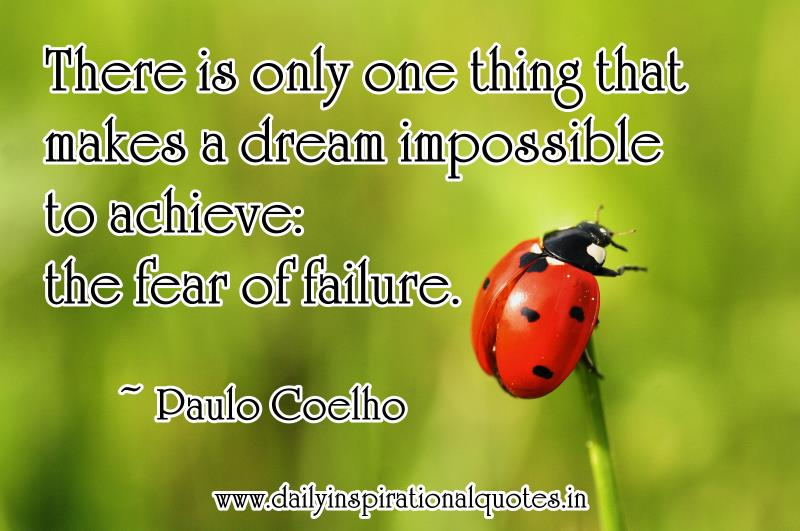 There is only one thing that makes a dream Impossible to achieve the fear of Failure ~ Failure Quote