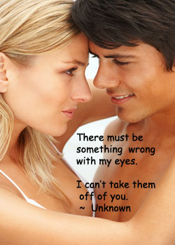 There Must be Something Wrong with my Eyes ~ Flirt Quote