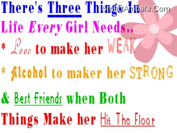 There's Three Things In Life Every Girl Need ~ Best Friend Quote
