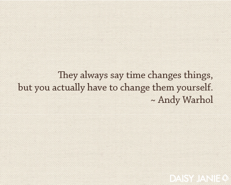 they always say time changes things but you actually have to